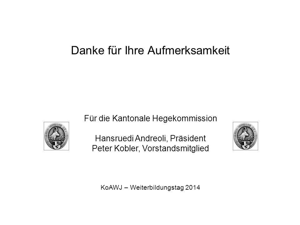 Danke für Ihre Aufmerksamkeit Für die Kantonale Hegekommission Hansruedi Andreoli, Präsident Peter Kobler, Vorstandsmitglied KoAWJ – Weiterbildungstag 2014