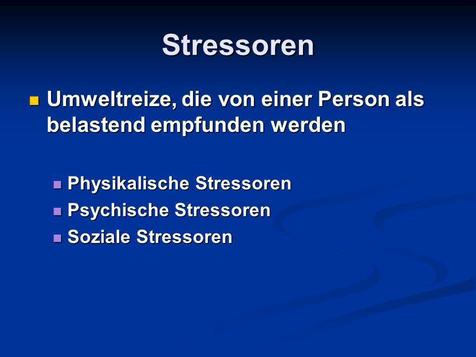 Stressoren Umweltreize, die von einer Person als belastend empfunden werden Umweltreize, die von einer Person als belastend empfunden werden Physikalische Stressoren Physikalische Stressoren Psychische Stressoren Psychische Stressoren Soziale Stressoren Soziale Stressoren