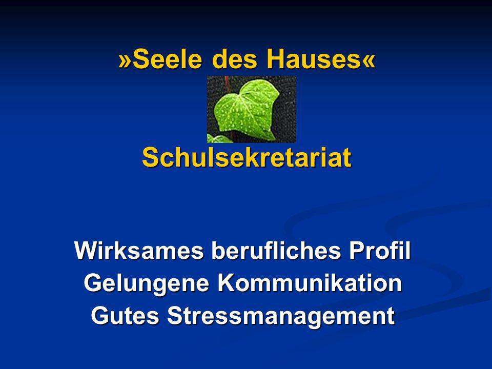 »Seele des Hauses« Schulsekretariat Wirksames berufliches Profil Gelungene Kommunikation Gutes Stressmanagement