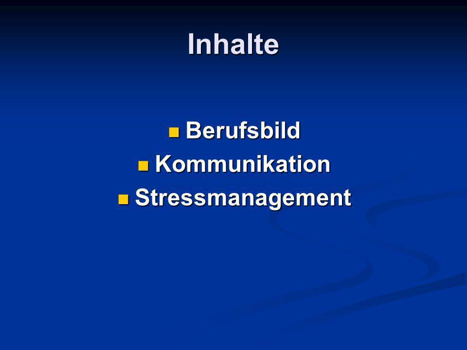 Inhalte Berufsbild Berufsbild Kommunikation Kommunikation Stressmanagement Stressmanagement