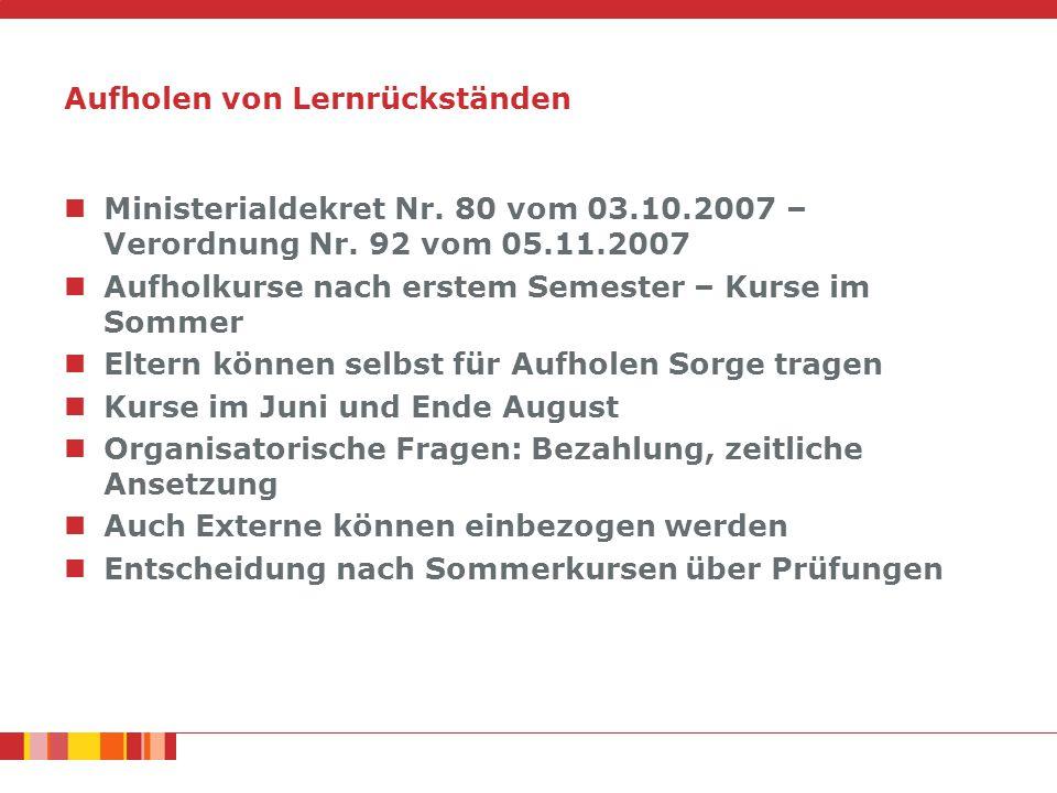Aufholen von Lernrückständen Ministerialdekret Nr. 80 vom 03.10.2007 – Verordnung Nr. 92 vom 05.11.2007 Aufholkurse nach erstem Semester – Kurse im So