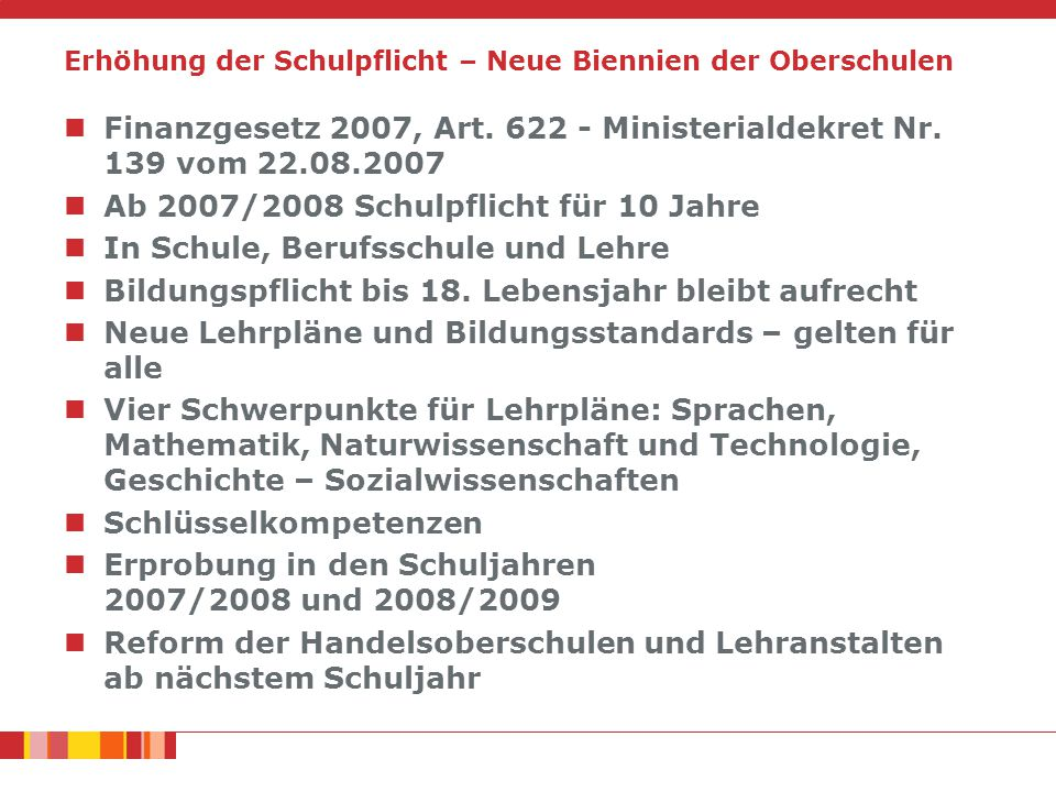 Erhöhung der Schulpflicht – Neue Biennien der Oberschulen Finanzgesetz 2007, Art. 622 - Ministerialdekret Nr. 139 vom 22.08.2007 Ab 2007/2008 Schulpfl