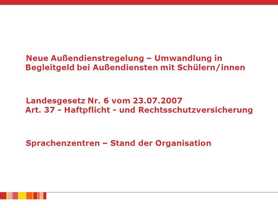 Neue Außendienstregelung – Umwandlung in Begleitgeld bei Außendiensten mit Schülern/innen Landesgesetz Nr. 6 vom 23.07.2007 Art. 37 - Haftpflicht - un