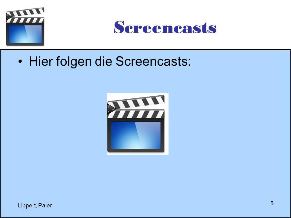 Lippert, Paier 5 Screencasts Hier folgen die Screencasts: