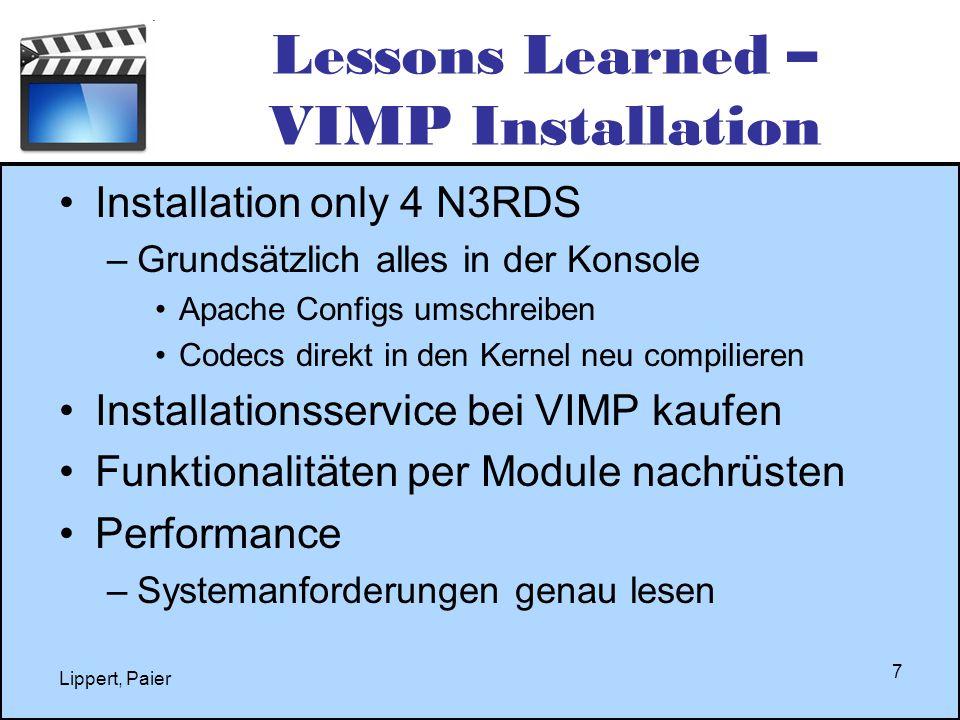 Lessons Learned – VIMP Installation Installation only 4 N3RDS –Grundsätzlich alles in der Konsole Apache Configs umschreiben Codecs direkt in den Kern