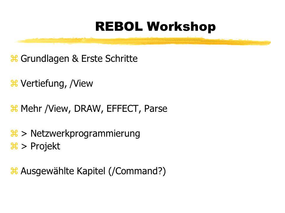 REBOL Workshop zGrundlagen & Erste Schritte zVertiefung, /View zMehr /View, DRAW, EFFECT, Parse z> Netzwerkprogrammierung z> Projekt zAusgewählte Kapitel (/Command )
