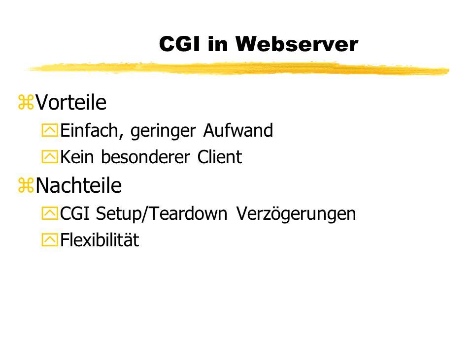 CGI in Webserver zVorteile yEinfach, geringer Aufwand yKein besonderer Client zNachteile yCGI Setup/Teardown Verzögerungen yFlexibilität