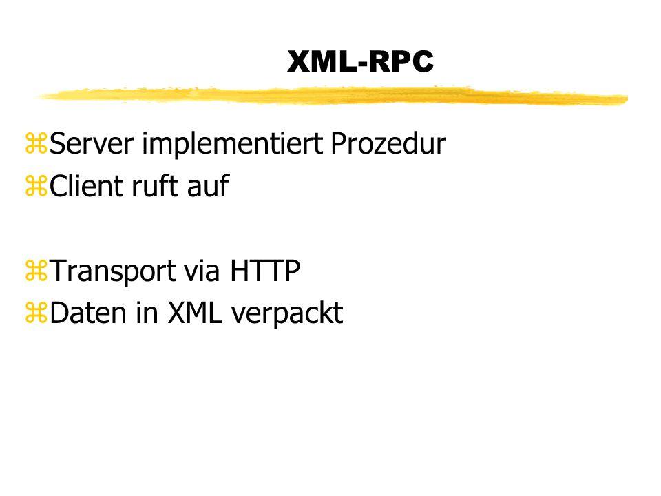 XML-RPC zServer implementiert Prozedur zClient ruft auf zTransport via HTTP zDaten in XML verpackt