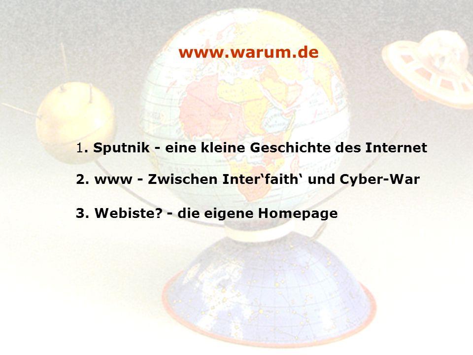 www.warum.de 1.Sputnik - eine kleine Geschichte des Internet 2.