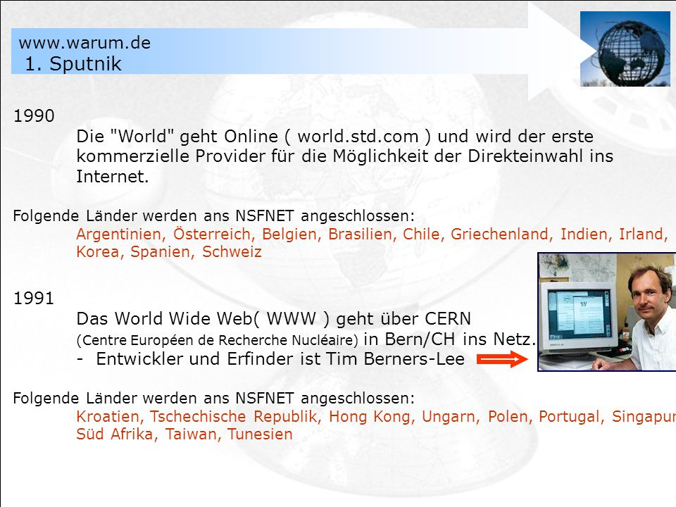 1990 Die World geht Online ( world.std.com ) und wird der erste kommerzielle Provider für die Möglichkeit der Direkteinwahl ins Internet.