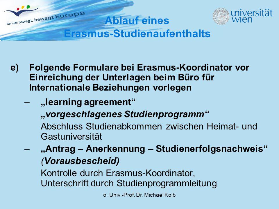 o. Univ.-Prof. Dr. Michael Kolb e)Folgende Formulare bei Erasmus-Koordinator vor Einreichung der Unterlagen beim Büro für Internationale Beziehungen v