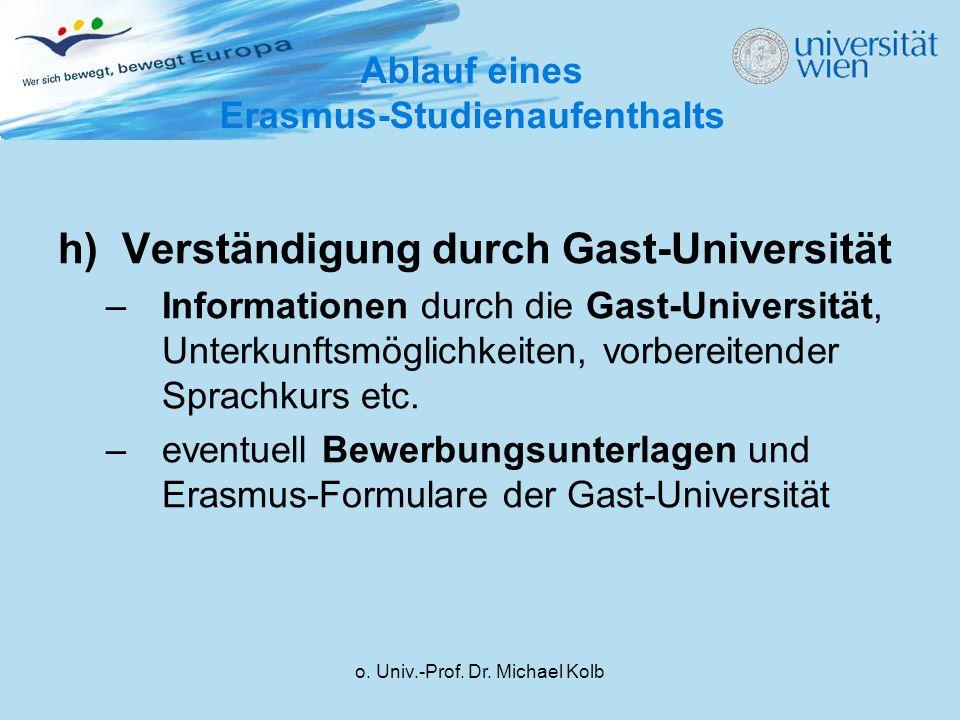 o. Univ.-Prof. Dr. Michael Kolb h)Verständigung durch Gast-Universität –Informationen durch die Gast-Universität, Unterkunftsmöglichkeiten, vorbereite