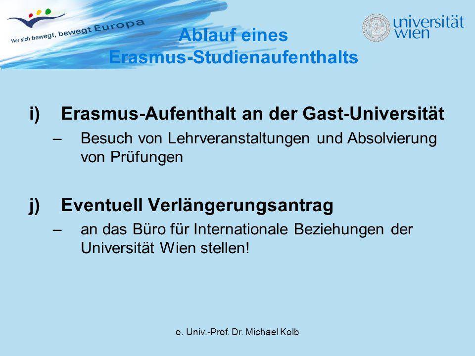 o. Univ.-Prof. Dr. Michael Kolb i)Erasmus-Aufenthalt an der Gast-Universität –Besuch von Lehrveranstaltungen und Absolvierung von Prüfungen j)Eventuel