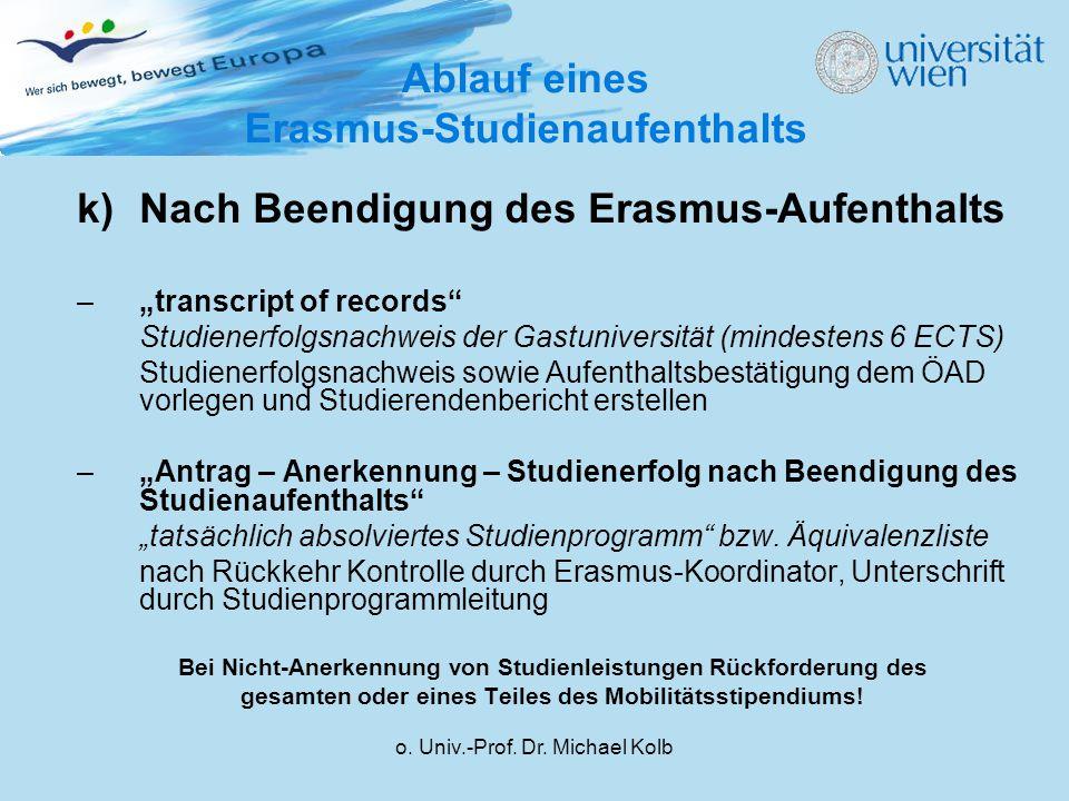 o. Univ.-Prof. Dr. Michael Kolb k)Nach Beendigung des Erasmus-Aufenthalts –transcript of records Studienerfolgsnachweis der Gastuniversität (mindesten