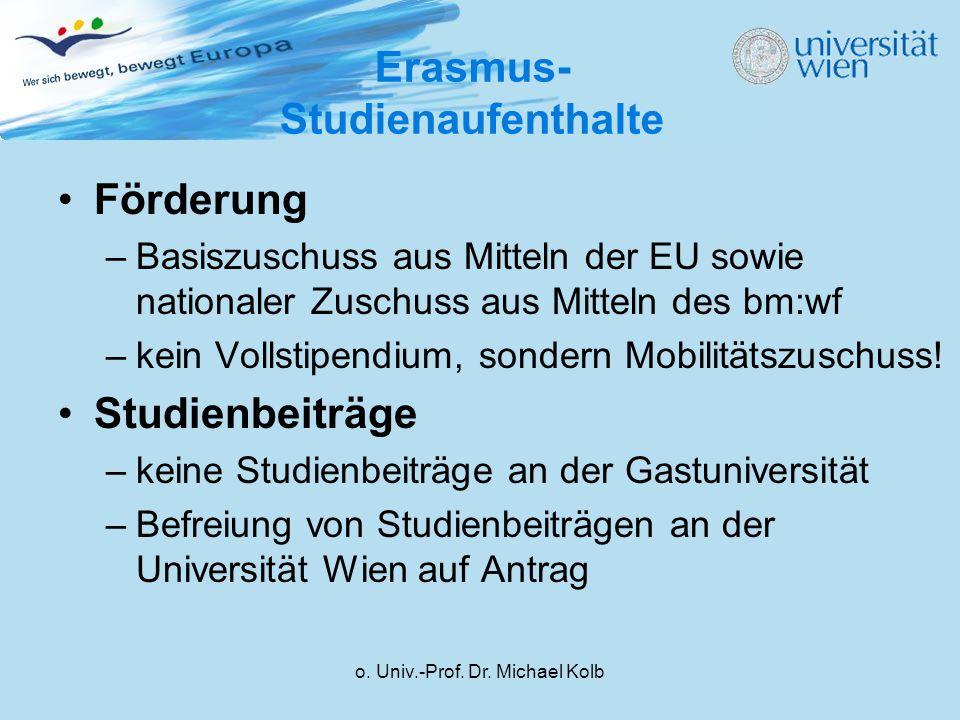 o. Univ.-Prof. Dr. Michael Kolb Erasmus- Studienaufenthalte Förderung –Basiszuschuss aus Mitteln der EU sowie nationaler Zuschuss aus Mitteln des bm:w