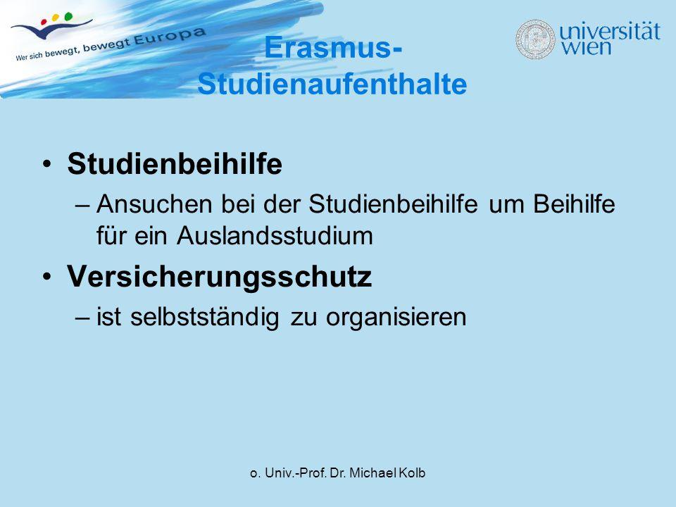 o. Univ.-Prof. Dr. Michael Kolb Erasmus- Studienaufenthalte Studienbeihilfe –Ansuchen bei der Studienbeihilfe um Beihilfe für ein Auslandsstudium Vers