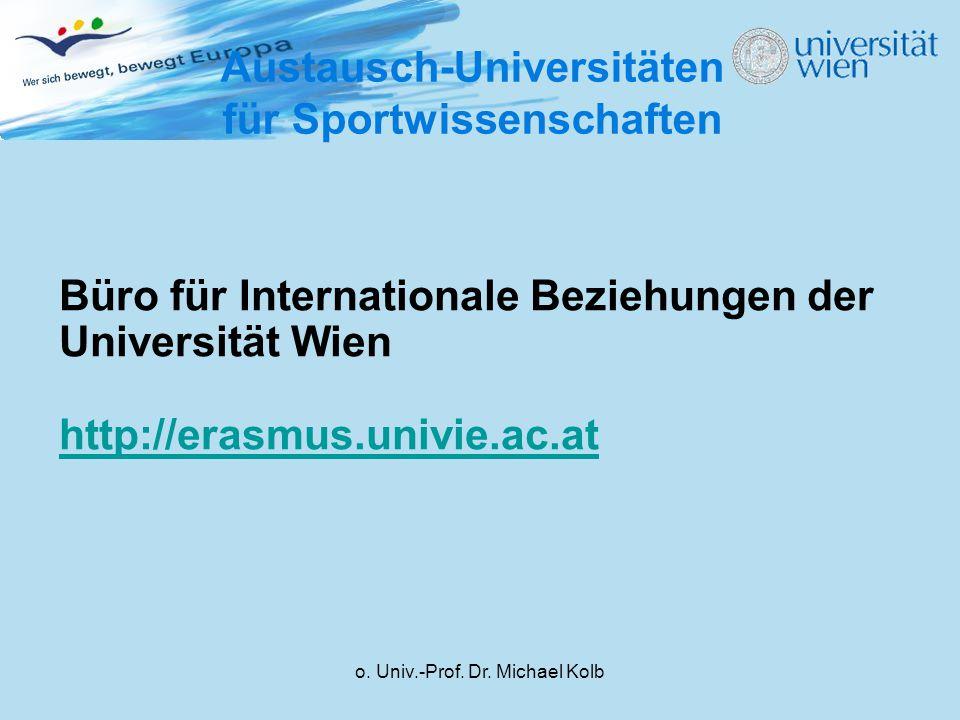 o. Univ.-Prof. Dr. Michael Kolb Austausch-Universitäten für Sportwissenschaften Büro für Internationale Beziehungen der Universität Wien http://erasmu