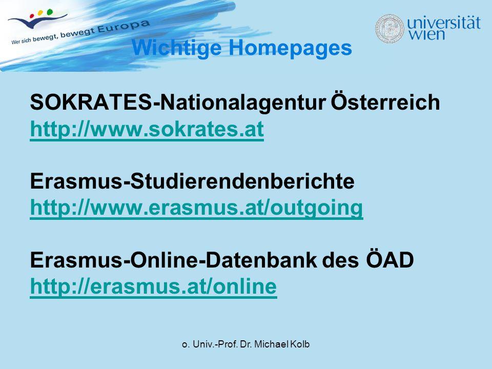 o. Univ.-Prof. Dr. Michael Kolb Wichtige Homepages SOKRATES-Nationalagentur Österreich http://www.sokrates.at Erasmus-Studierendenberichte http://www.