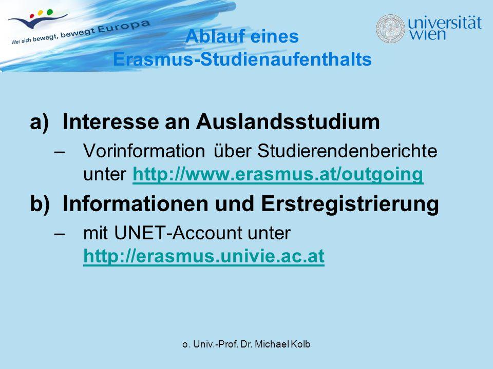 o. Univ.-Prof. Dr. Michael Kolb a)Interesse an Auslandsstudium –Vorinformation über Studierendenberichte unter http://www.erasmus.at/outgoinghttp://ww