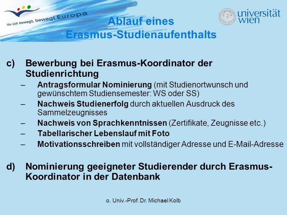 o. Univ.-Prof. Dr. Michael Kolb c)Bewerbung bei Erasmus-Koordinator der Studienrichtung –Antragsformular Nominierung (mit Studienortwunsch und gewünsc
