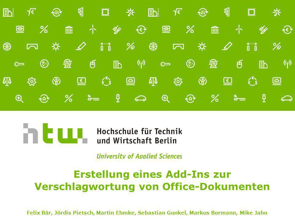 Erstellung eines Add-Ins zur Verschlagwortung von Office-Dokumenten Felix Bär, Jördis Pietsch, Martin Ehmke, Sebastian Gunkel, Markus Bormann, Mike Ja