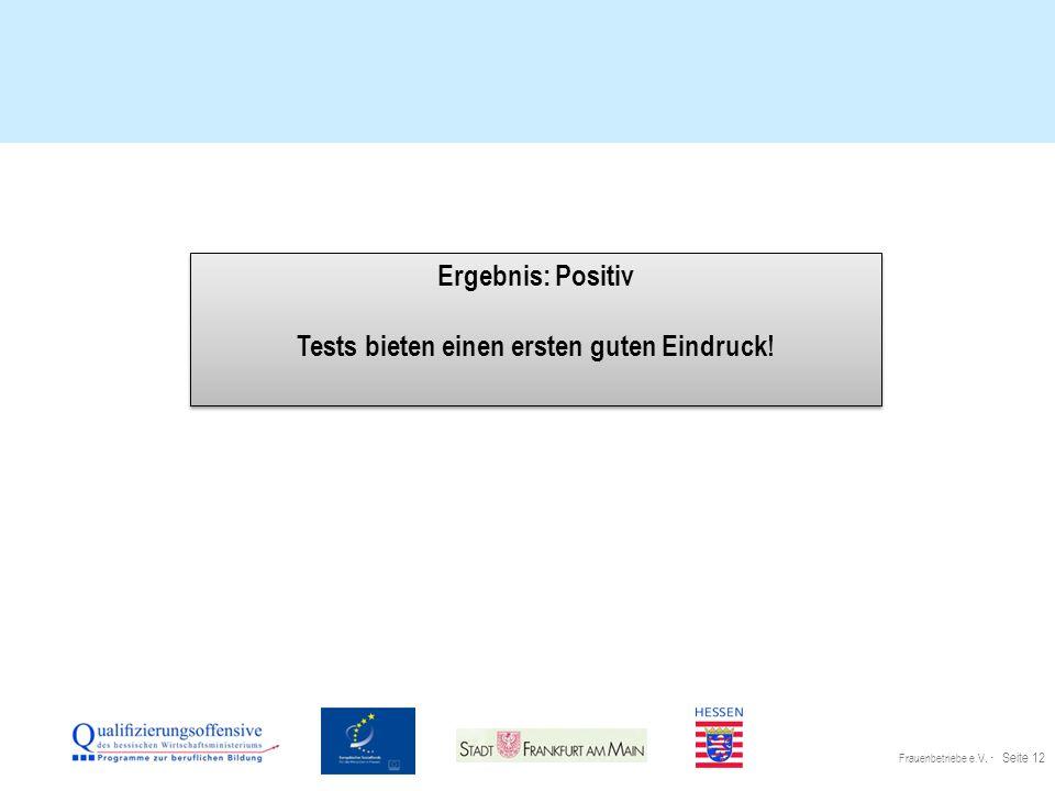 Frauenbetriebe e.V. · Seite 12 Ergebnis: Positiv Tests bieten einen ersten guten Eindruck.