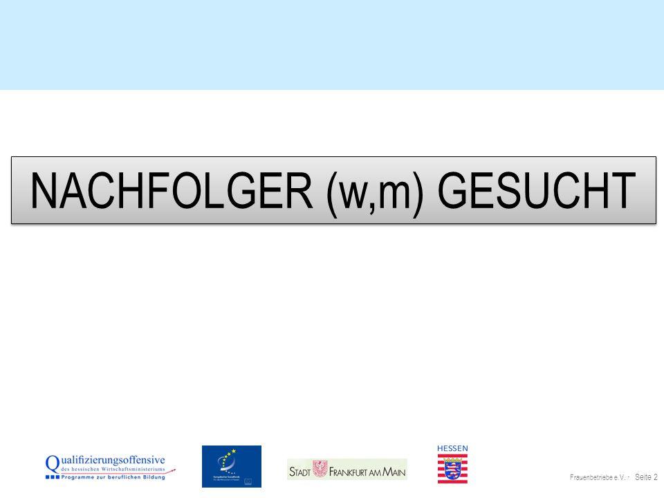 Frauenbetriebe e.V. · Seite 2 NACHFOLGER (w,m) GESUCHT