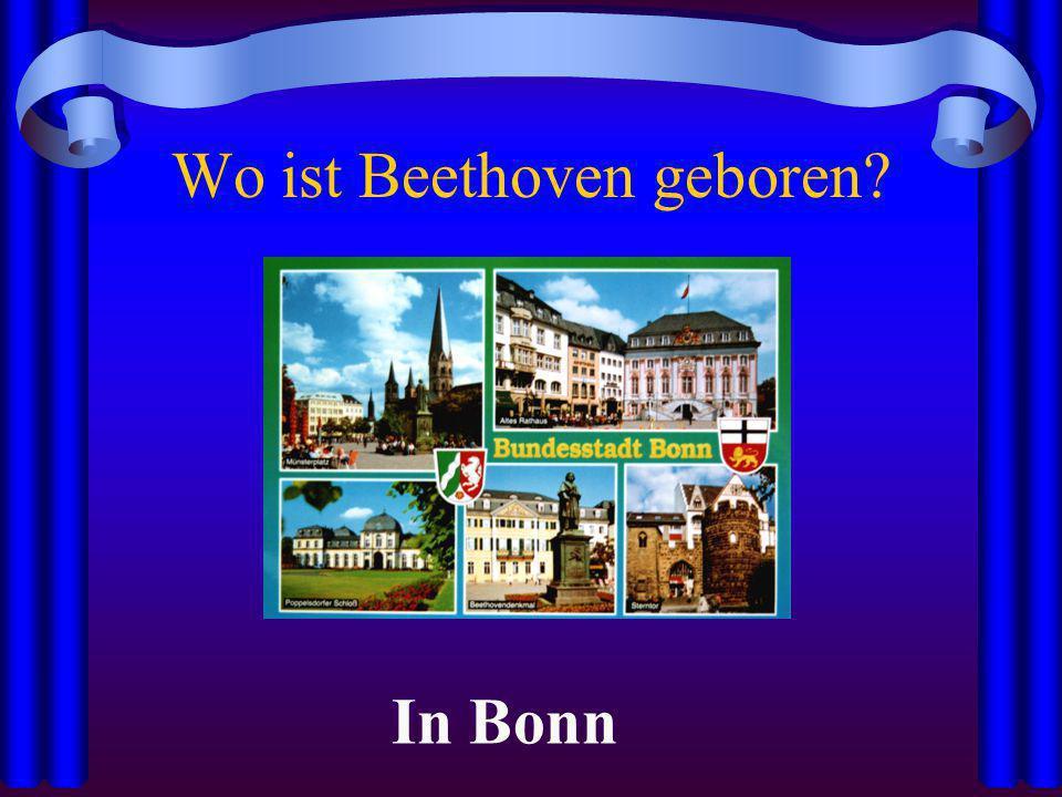 Wo ist Beethoven geboren? In Bonn