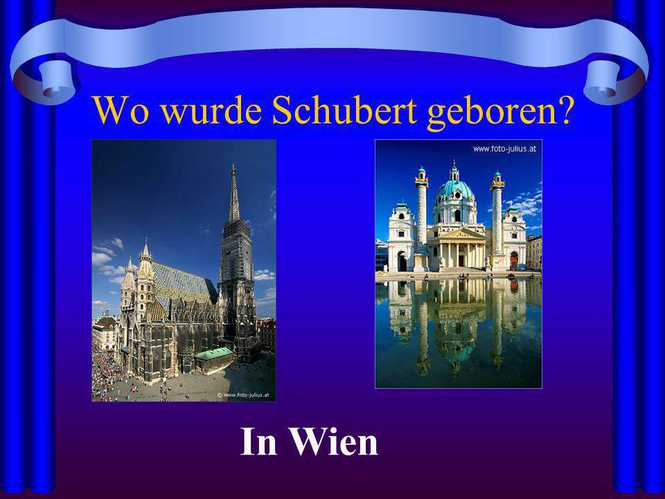 Wo wurde Schubert geboren? In Wien