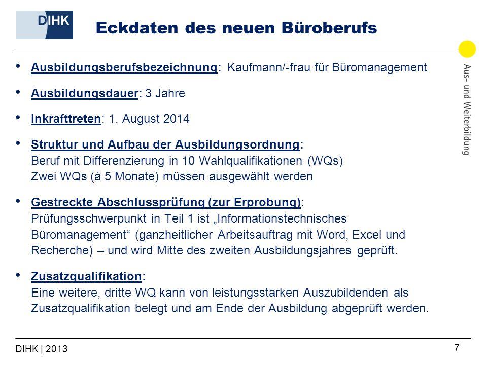 DIHK | 2013 7 Eckdaten des neuen Büroberufs Ausbildungsberufsbezeichnung: Kaufmann/-frau für Büromanagement Ausbildungsdauer: 3 Jahre Inkrafttreten: 1