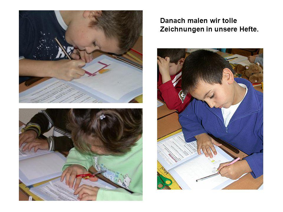 Danach malen wir tolle Zeichnungen in unsere Hefte.