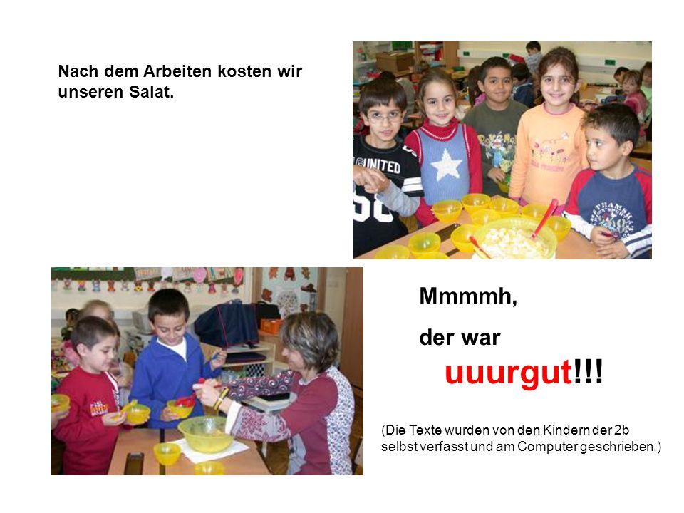 Nach dem Arbeiten kosten wir unseren Salat. Mmmmh, der war uuurgut!!! (Die Texte wurden von den Kindern der 2b selbst verfasst und am Computer geschri