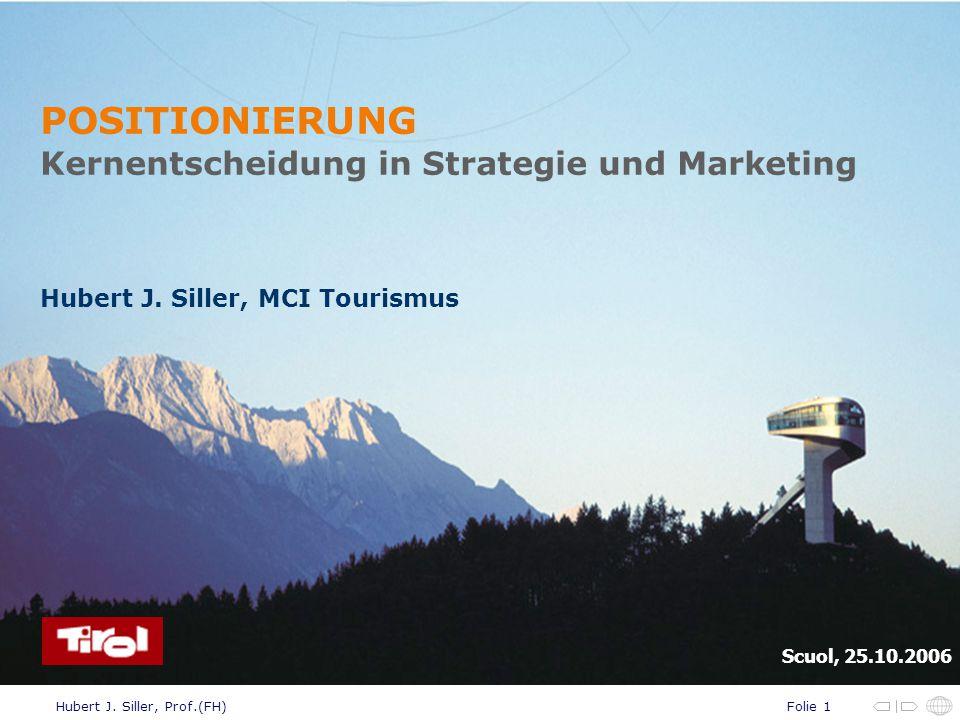 Folie 1Hubert J. Siller, Prof.(FH) POSITIONIERUNG Kernentscheidung in Strategie und Marketing Hubert J. Siller, MCI Tourismus Scuol, 25.10.2006