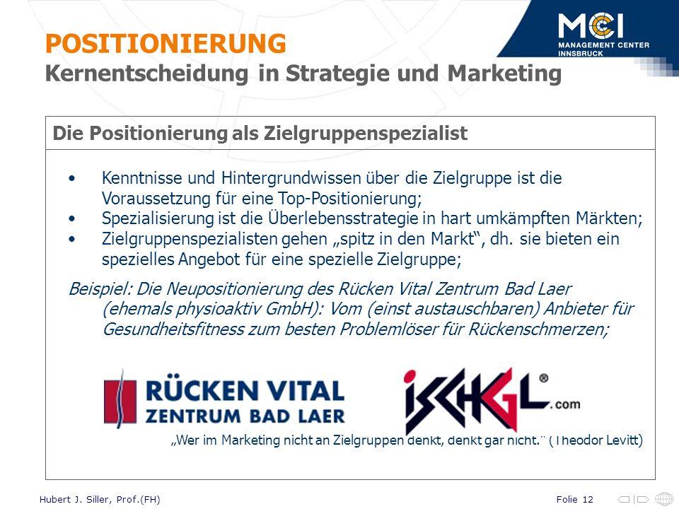 Folie 12Hubert J. Siller, Prof.(FH) Die Positionierung als Zielgruppenspezialist Kenntnisse und Hintergrundwissen über die Zielgruppe ist die Vorausse