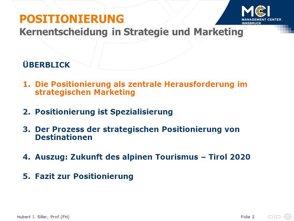 Folie 2Hubert J. Siller, Prof.(FH) ÜBERBLICK 1.Die Positionierung als zentrale Herausforderung im strategischen Marketing 2.Positionierung ist Spezial