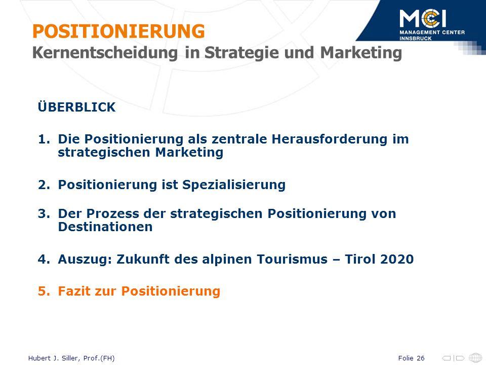Folie 26Hubert J. Siller, Prof.(FH) ÜBERBLICK 1.Die Positionierung als zentrale Herausforderung im strategischen Marketing 2.Positionierung ist Spezia
