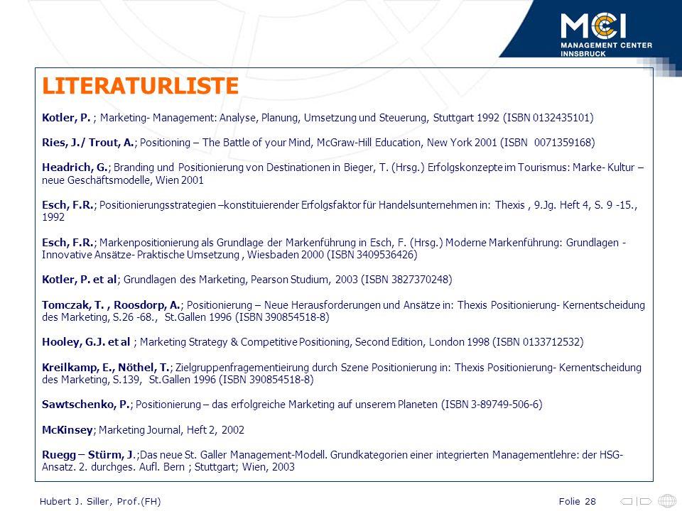 Folie 28Hubert J. Siller, Prof.(FH) LITERATURLISTE Kotler, P. ; Marketing- Management: Analyse, Planung, Umsetzung und Steuerung, Stuttgart 1992 (ISBN