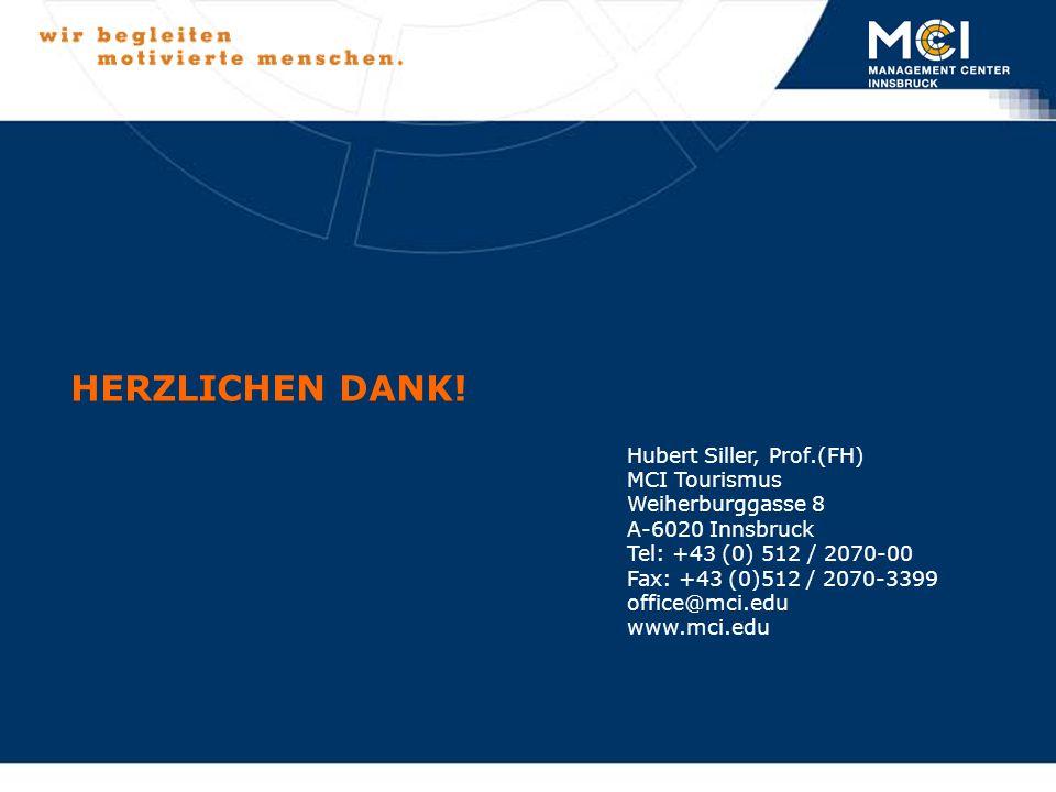 Folie 29Hubert J. Siller, Prof.(FH) Hubert Siller, Prof.(FH) MCI Tourismus Weiherburggasse 8 A-6020 Innsbruck Tel: +43 (0) 512 / 2070-00 Fax: +43 (0)5