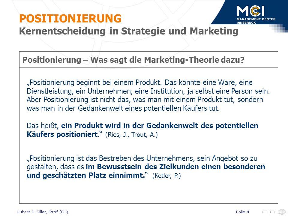 Folie 4Hubert J. Siller, Prof.(FH) Positionierung – Was sagt die Marketing-Theorie dazu? Positionierung beginnt bei einem Produkt. Das könnte eine War