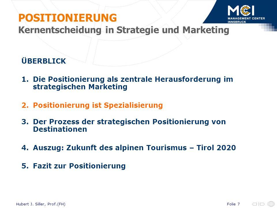 Folie 7Hubert J. Siller, Prof.(FH) ÜBERBLICK 1.Die Positionierung als zentrale Herausforderung im strategischen Marketing 2.Positionierung ist Spezial