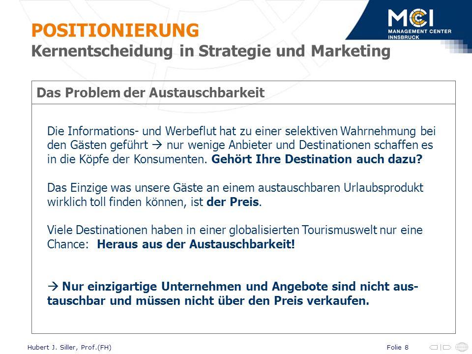 Folie 8Hubert J. Siller, Prof.(FH) Das Problem der Austauschbarkeit Die Informations- und Werbeflut hat zu einer selektiven Wahrnehmung bei den Gästen