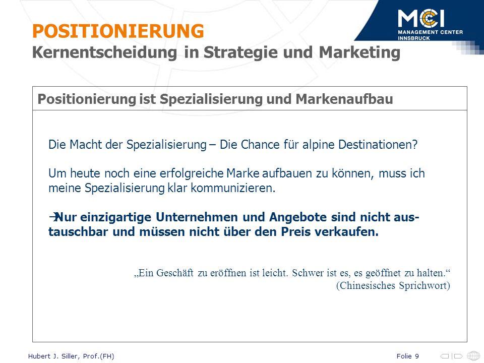 Folie 9Hubert J. Siller, Prof.(FH) Positionierung ist Spezialisierung und Markenaufbau Die Macht der Spezialisierung – Die Chance für alpine Destinati