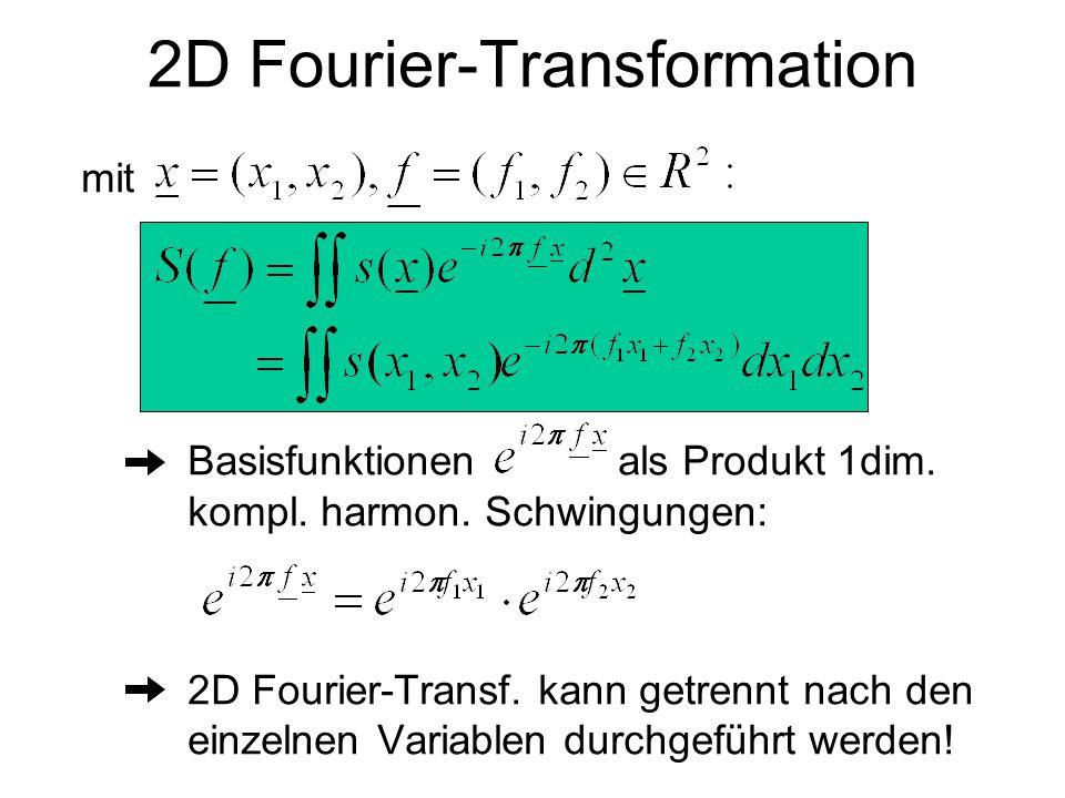 mit Basisfunktionen als Produkt 1dim. kompl. harmon. Schwingungen: 2D Fourier-Transf. kann getrennt nach den einzelnen Variablen durchgeführt werden!