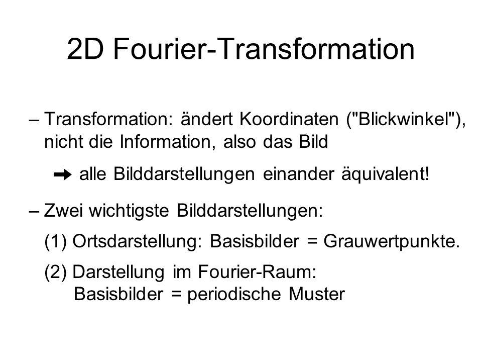 2D Fourier-Transformation –Transformation: ändert Koordinaten (