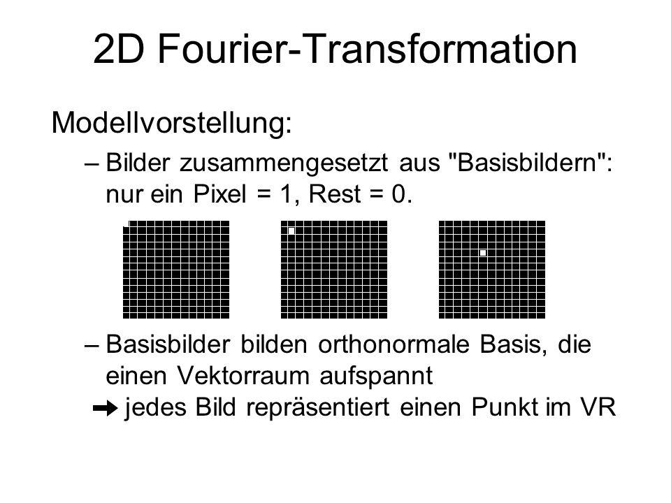 2D Fourier-Transformation –Transformation: ändert Koordinaten ( Blickwinkel ), nicht die Information, also das Bild alle Bilddarstellungen einander äquivalent.