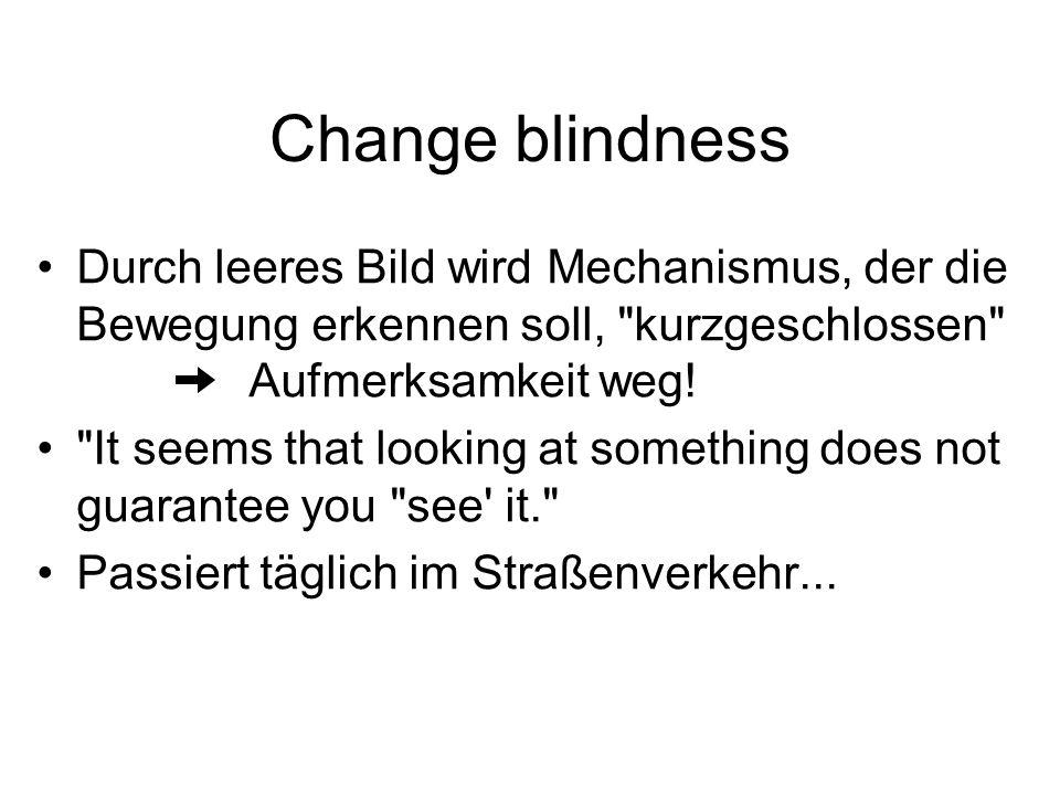 Change blindness Durch leeres Bild wird Mechanismus, der die Bewegung erkennen soll, kurzgeschlossen Aufmerksamkeit weg.