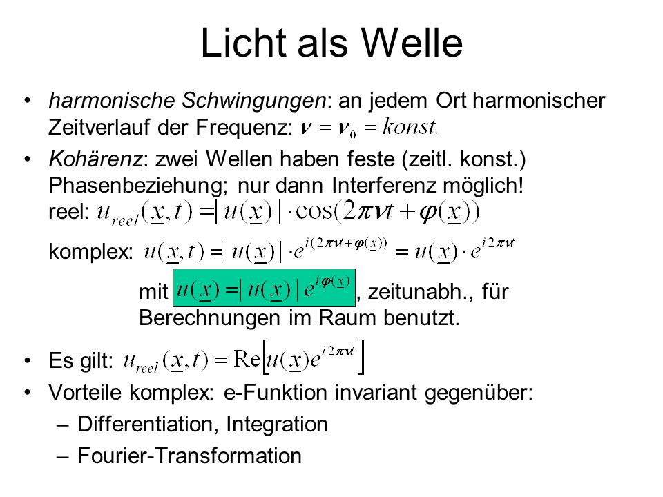 Licht als Welle harmonische Schwingungen: an jedem Ort harmonischer Zeitverlauf der Frequenz: Kohärenz: zwei Wellen haben feste (zeitl. konst.) Phasen