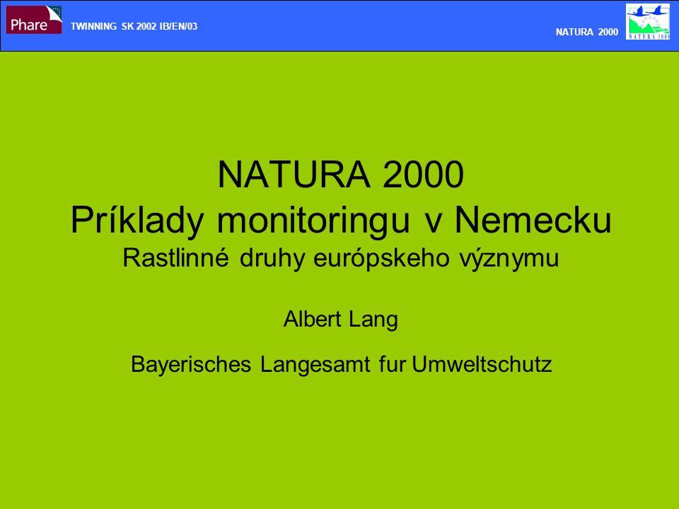 TWINNING SK 2002 IB/EN/03 NATURA 2000 NATURA 2000 Príklady monitoringu v Nemecku Rastlinné druhy európskeho význymu Albert Lang Bayerisches Langesamt