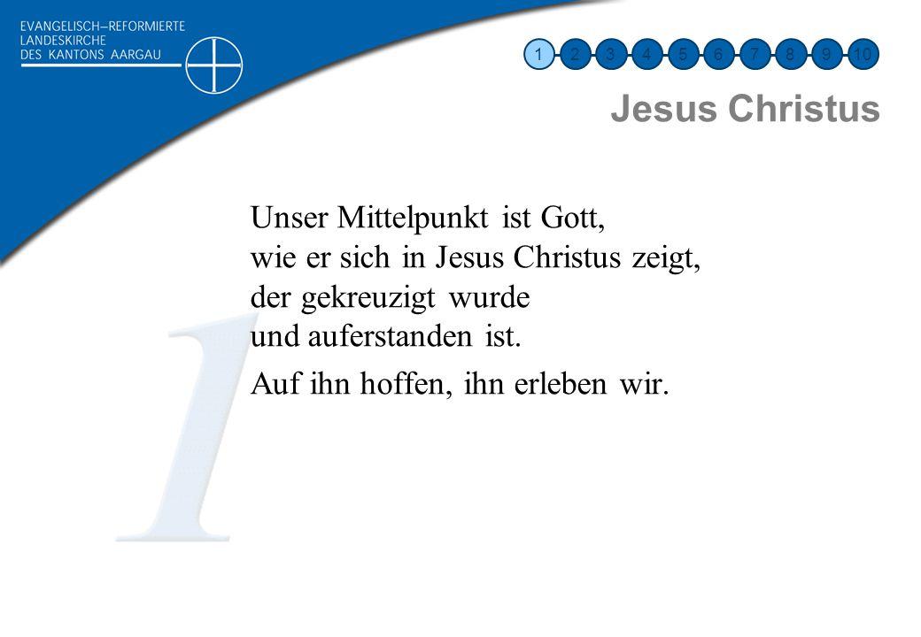 Jesus Christus Unser Mittelpunkt ist Gott, wie er sich in Jesus Christus zeigt, der gekreuzigt wurde und auferstanden ist. Auf ihn hoffen, ihn erleben
