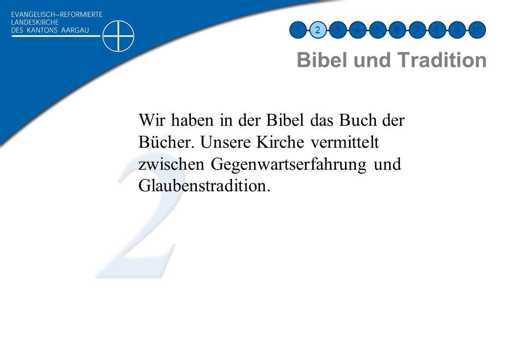 Bibel und Tradition Wir haben in der Bibel das Buch der Bücher. Unsere Kirche vermittelt zwischen Gegenwartserfahrung und Glaubenstradition. 123456789